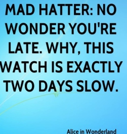 alice-in-wonderland-quote-mad-hatter-no-wonder-youre-late-why-this
