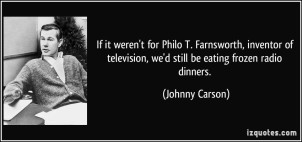 quote-if-it-weren-t-for-philo-t-farnsworth-inventor-of-television-we-d-still-be-eating-frozen-radio-johnny-carson-32685